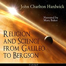 Religion and Science from Galileo to Bergson Audiobook by John Charlton Hardwick Narrated by Mary Baker