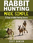 Rabbit Hunting Made Simple: 21 Steps...