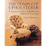 "Complete Upholsterer: A Pratical Guide to Upholstering Traditional Furniture (Practical Guide to Upholstering Traditional Furniture)von ""Carole Thomerson"""