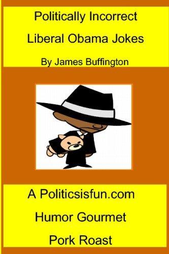 politically-incorrect-liberal-obama-jokes-funny-liberal-bashing-done-in-good-humor-barack-obama-joke