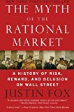 img - for Myth of the Rational Market A History of Risk, Reward, and Delusion on Wall Street by Fox, Justin [HarperBusiness,2011] [Paperback] Reprint book / textbook / text book