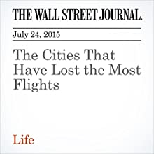 The Cities That Have Lost the Most Flights (       UNABRIDGED) by Scott McCartney Narrated by Ken Borgers