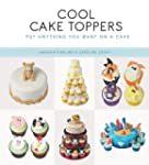 Cool Cake Toppers: Put Anything You W...