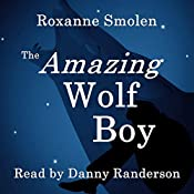 The Amazing Wolf Boy | Roxanne Smolen