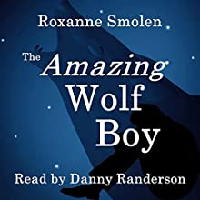 The Amazing Wolf Boy Audiobook by Roxanne Smolen Narrated by Danny Randerson