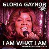 echange, troc Gloria Gaynor - I Am What I Am (And More Reloaded Hits)
