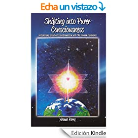 Shifting into Purer Consciousness ~ Integrating Spiritual Transformation with the Human Experience (English Edition)