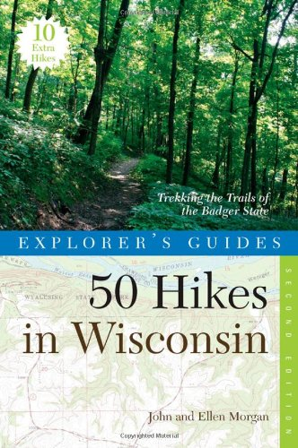 Explorer's Guide 50 Hikes in Wisconsin: Trekking the Trails of the Badger State (Second Edition)  (Explorer's 50 Hikes)