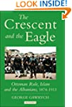 The Crescent and the Eagle: Ottoman R...