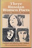 Three Russian Women Poets: Anna Akhmatova, Marina Tsvetayeva, Bella Akhmadulina