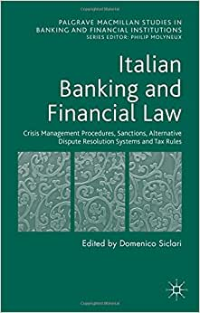 Downloads Italian Banking and Financial Law: Crisis Management Procedures, Sanctions, Alternative Dispute Resolution Systems and Tax Rules (Palgrave Macmillan Studies in Banking and Financial Institutions)