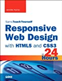 Jennifer Kyrnin Responsive Web Design With Html5 and Css3 in 24 Hours (Sams Teach Yourself in 24 Hours)