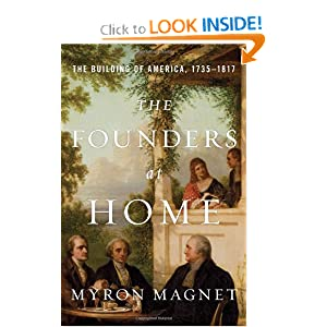 The Founders at Home: The Building of America, 1735-1817 by Myron Magnet