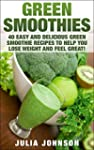 Green Smoothies: 40 Easy And Deliciou...