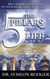 img - for The 5 Pillars of Life: Reclaiming Ownership of Your Mind, Body and Future. (How Ancient Traditions C by Dr. Symeon Rodger (2005-05-03) book / textbook / text book