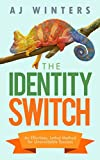 The Identity Switch: An Effortless, Lethal Method for Unavoidable Success