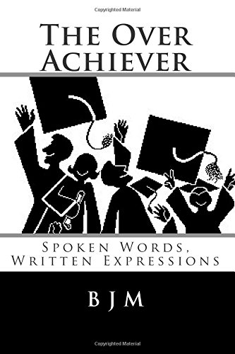 The Over Achiever: Spoken Words, Written Expressions
