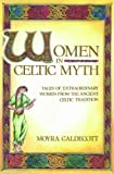 Women in Celtic Myth: Tales of Extraordinary Women from the Ancient Celtic Tradition