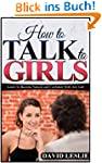 How To Talk To Girls: Learn To Become...