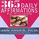 365 Daily Affirmations for Friendship (       UNABRIDGED) by Jan Yager, Ph.D. Narrated by Tiffany Williams