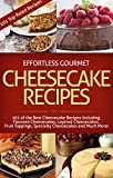 img - for Effortless Gourmet Cheesecakes - Delicious Cheesecake Desserts and Recipes -101 Cheesecake Dessert Recipes: 101 Cheesecake Dessert Recipes - New York Style, ... Pastry, Cake and Baking Desserts) book / textbook / text book