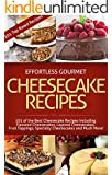 Effortless Gourmet Cheesecakes - Delicious Cheesecake Desserts and Recipes -101 Cheesecake Dessert Recipes: 101 Cheesecake Dessert Recipes - New York Style, ... Pastry, Cake and Baking Desserts)