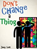 Dont Change a Thing: Discovering Freedom in The Recovery From Spirituality