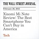 Xiaomi Mi Note Review: The Best Smartphone You Can't Buy in America   Geoffrey A. Fowler