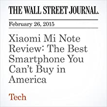 Xiaomi Mi Note Review: The Best Smartphone You Can't Buy in America (       UNABRIDGED) by Geoffrey A. Fowler Narrated by Ken Borgers