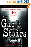 Girl on the Stairs, The: The Search for a Missing Witness to the JFK Assassination
