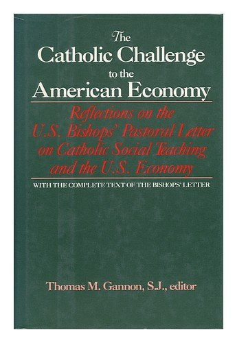 The Catholic Challenge to the American Economy: Reflections on the U.S. Bishops' Pastoral Letter on Catholic Social Teaching and the U.S. Economy PDF