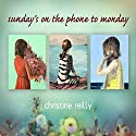 Sunday's on the Phone to Monday Audiobook by Christine Reilly Narrated by Julia Whelan
