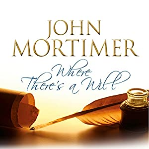Where There's a Will | [John Mortimer]