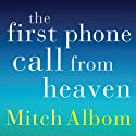The First Phone Call From Heaven Audiobook by Mitch Albom Narrated by Mitch Albom