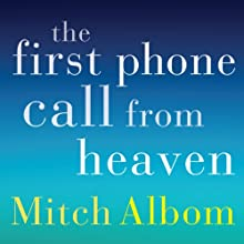 The First Phone Call From Heaven (       UNABRIDGED) by Mitch Albom Narrated by Mitch Albom