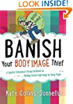 Banish Your Body Image Thief: A Cogni...