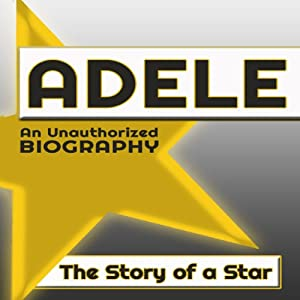 Adele: An Unauthorized Biography | [Belmont and Belcourt Biographies]