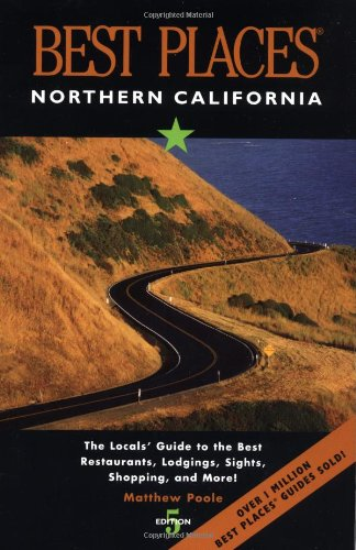 Best Places Northern California: The Locals' Guide to the Best Restaurants, Lodging, Sights, Shopping, and More!