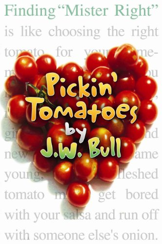 Finding Mister Right is Like Choosing The Right Tomato For Your Home-Made Salsa; He Might be Slightly Lumpy But He Has Potential if You Spice Him up. … Enjoy a Little Humorous Culinary Therapy at a REDUCED Price With JW Bull's Pickin' Tomatoes – 15/15 Rave Reviews & Now Just 99 Cents For a Limited Time!