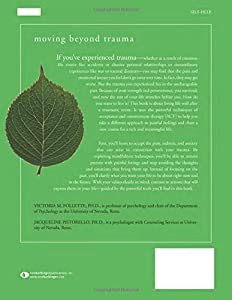 Finding Life Beyond Trauma: Using Acceptance and Commitment Therapy to Heal from Post-Traumatic Stress and Trauma-Related Problems ( Harbinger Self-Help Workbook)