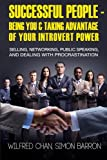 img - for Successful People - Being You & Taking Advantage of Your Introvert Power: Selling, Networking, Public Speaking, and Dealing With Procrastination (Introvert & Productivity Time Management) (Volume 1) book / textbook / text book