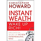 Instant Wealth Wake Up Rich!: Discover The Secret of The New Entrepreneurial Mind ~ Christopher Howard