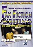 Fan Fiction Writing: New Work Based on Favorite Fiction (Digital Career Building)