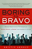 img - for Boring to Bravo: Proven Presentation Techniques to Engage, Involve, and Inspire Your Audience to Action by Kristin Arnold (2010-08-01) book / textbook / text book