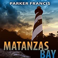 Matanzas Bay (       UNABRIDGED) by Parker Francis Narrated by Mike Dennis