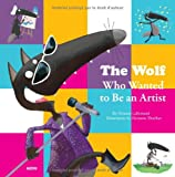 Orianne Lallemand The Wolf Who Wanted to Be an Artist (My Little Picture Books)