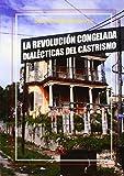 REVOLUCION CONGELADA DIALECTICAS DEL