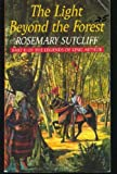 Light Beyond the Forest, The - Part 11 of the Legends of King Arthur (0099974509) by Rosemary Sutcliff