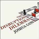 The Disruption Dilemma | Joshua Gans