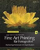 Fine Art Printing f�r Fotografen: Hochwertige Fotodrucke mit Inkjet-Druckern